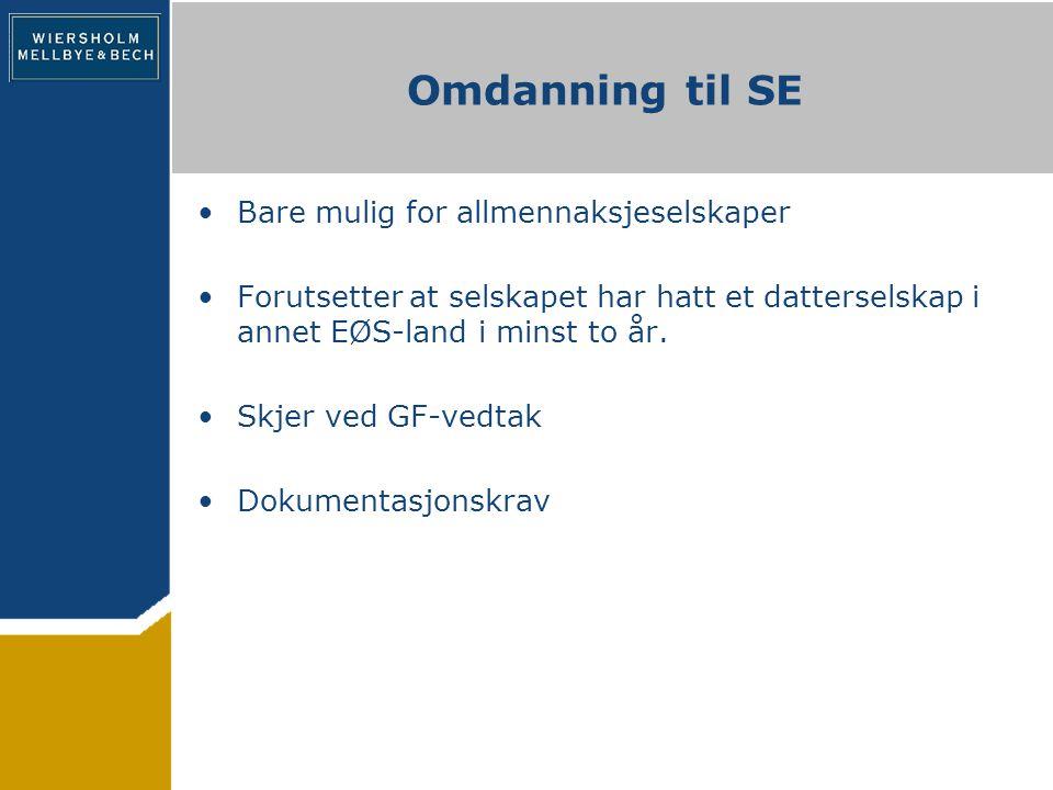 Omdanning til SE Bare mulig for allmennaksjeselskaper Forutsetter at selskapet har hatt et datterselskap i annet EØS-land i minst to år.