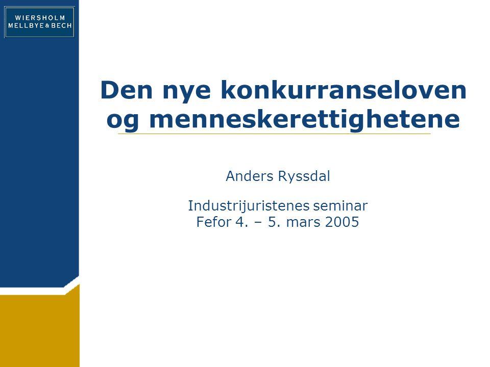 Den nye konkurranseloven og menneskerettighetene Anders Ryssdal Industrijuristenes seminar Fefor 4.
