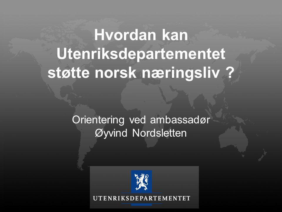 Hvordan kan Utenriksdepartementet støtte norsk næringsliv ? Orientering ved ambassadør Øyvind Nordsletten