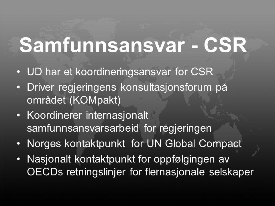 Samfunnsansvar - CSR UD har et koordineringsansvar for CSR Driver regjeringens konsultasjonsforum på området (KOMpakt) Koordinerer internasjonalt samf