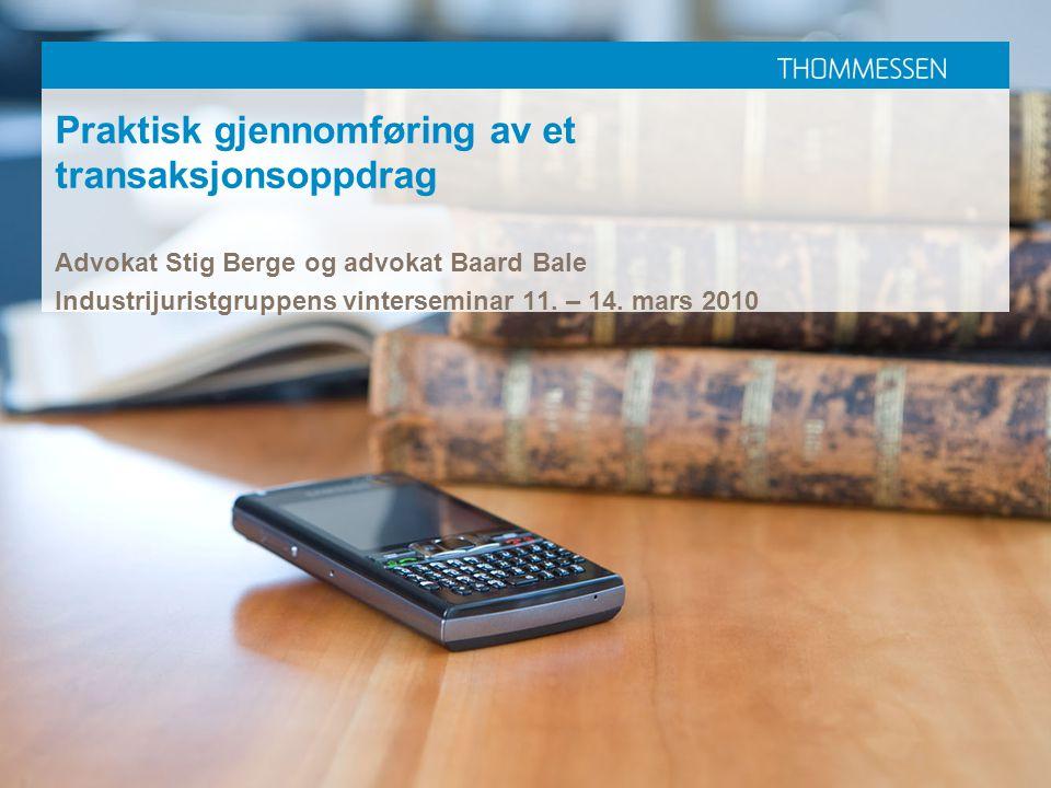 Praktisk gjennomføring av et transaksjonsoppdrag Advokat Stig Berge og advokat Baard Bale Industrijuristgruppens vinterseminar 11. – 14. mars 2010