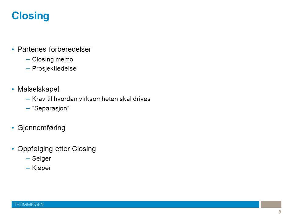 """Closing 9 Partenes forberedelser –Closing memo –Prosjektledelse Målselskapet –Krav til hvordan virksomheten skal drives –""""Separasjon"""" Gjennomføring Op"""
