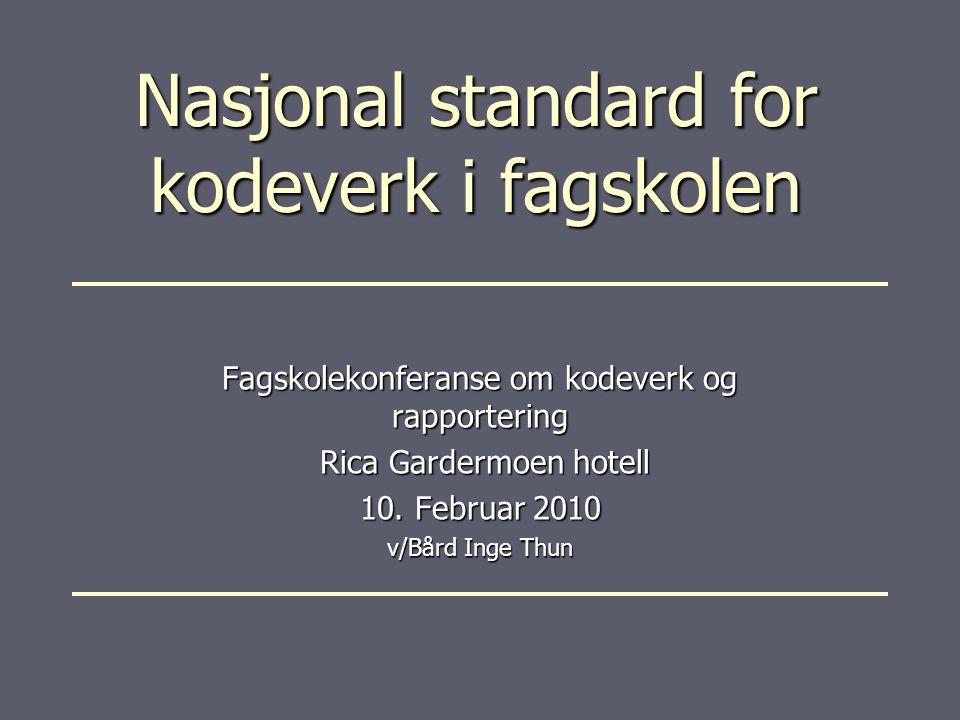 Nasjonal standard for kodeverk i fagskolen Fagskolekonferanse om kodeverk og rapportering Rica Gardermoen hotell Rica Gardermoen hotell 10.