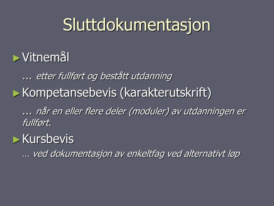 Sluttdokumentasjon ► Vitnemål … etter fullført og bestått utdanning ► Kompetansebevis (karakterutskrift) … når en eller flere deler (moduler) av utdanningen er fullført.