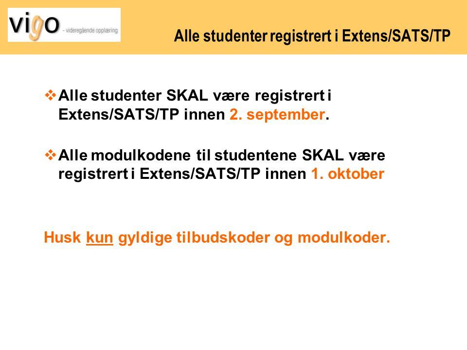 Alle studenter registrert i Extens/SATS/TP  Alle studenter SKAL være registrert i Extens/SATS/TP innen 2. september.  Alle modulkodene til studenten