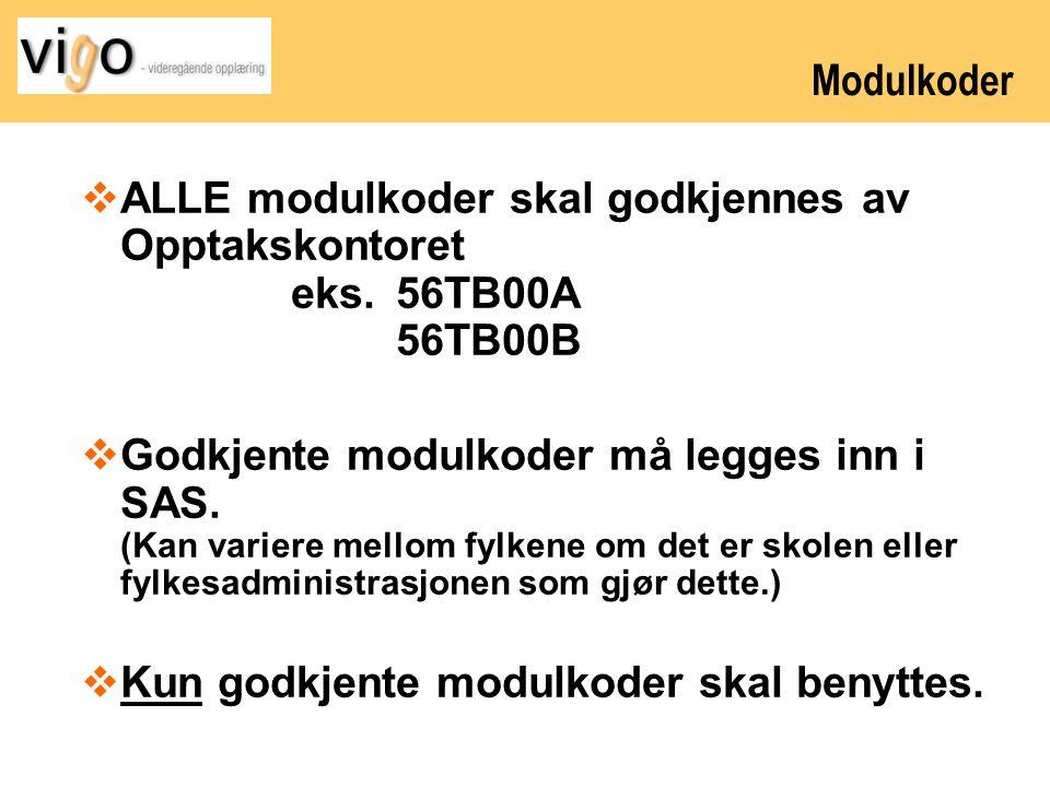 Modulkoder  ALLE modulkoder skal godkjennes av Opptakskontoret eks.56TB00A 56TB00B  Godkjente modulkoder må legges inn i SAS. (Kan variere mellom fy