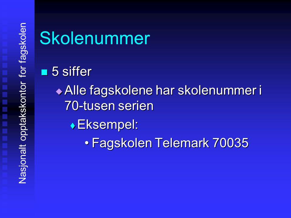Skolenummer 5 siffer 5 siffer  Alle fagskolene har skolenummer i 70-tusen serien  Eksempel: Fagskolen Telemark 70035Fagskolen Telemark 70035 Nasjona