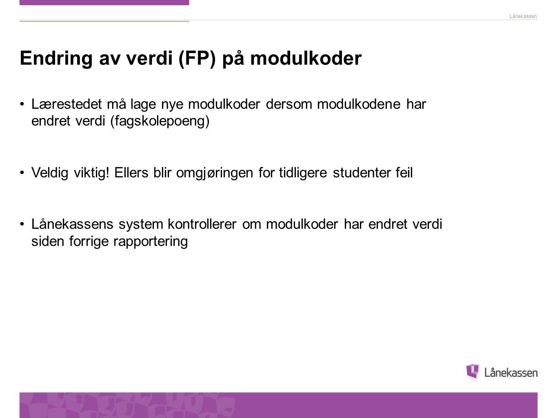 Lånekassen Endring av verdi (FP) på modulkoder Lærestedet må lage nye modulkoder dersom modulkodene har endret verdi (fagskolepoeng) Veldig viktig.