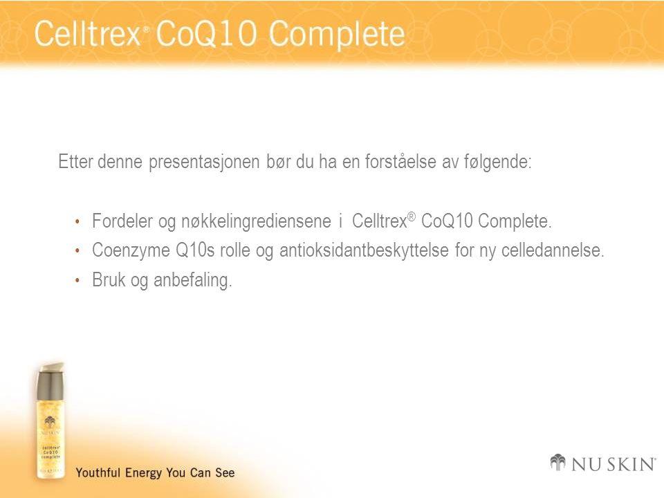 Etter denne presentasjonen bør du ha en forståelse av følgende: Fordeler og nøkkelingrediensene i Celltrex ® CoQ10 Complete.