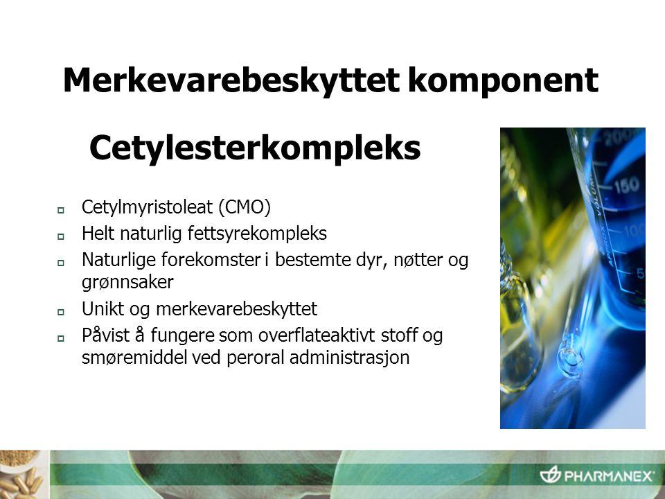  Cetylmyristoleat (CMO)  Helt naturlig fettsyrekompleks  Naturlige forekomster i bestemte dyr, nøtter og grønnsaker  Unikt og merkevarebeskyttet 