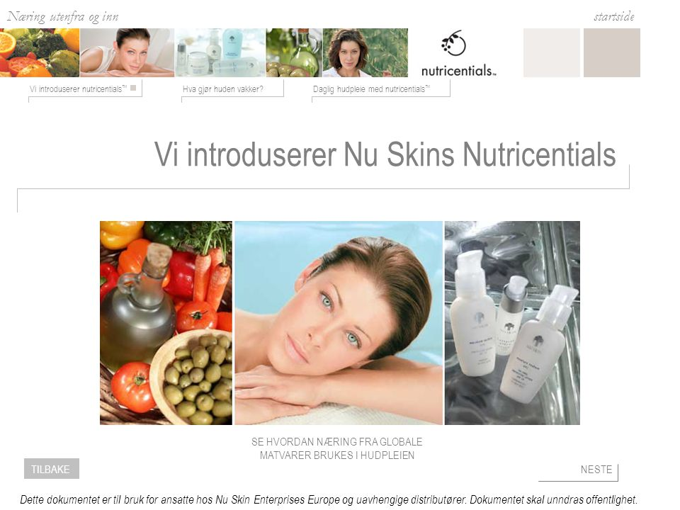 Næring utenfra og inn Hva gjør huden vakker?Daglig hudpleie med nutricentials ™ Vi introduserer nutricentials ™ startside NESTETILBAKE Dette dokumente