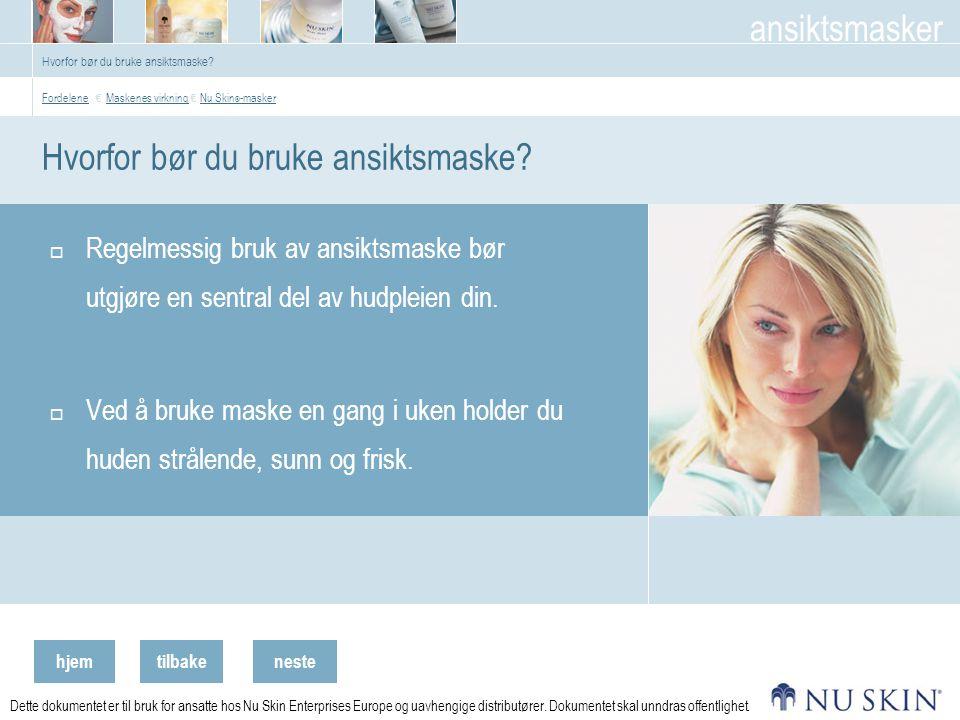 hjemtilbake ansiktsmasker neste Dette dokumentet er til bruk for ansatte hos Nu Skin Enterprises Europe og uavhengige distributører. Dokumentet skal u
