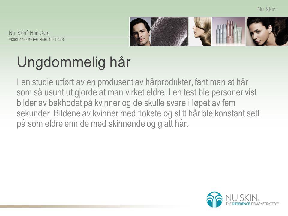 Nu Skin ® Hair Care VISIBLY YOUNGER HAIR IN 7 DAYS Nu Skin ® Ungdommelig hår I en studie utført av en produsent av hårprodukter, fant man at hår som så usunt ut gjorde at man virket eldre.