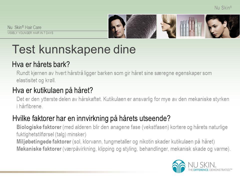 Nu Skin ® Hair Care VISIBLY YOUNGER HAIR IN 7 DAYS Nu Skin ® Test kunnskapene dine Hva er hårets bark? Rundt kjernen av hvert hårstrå ligger barken so