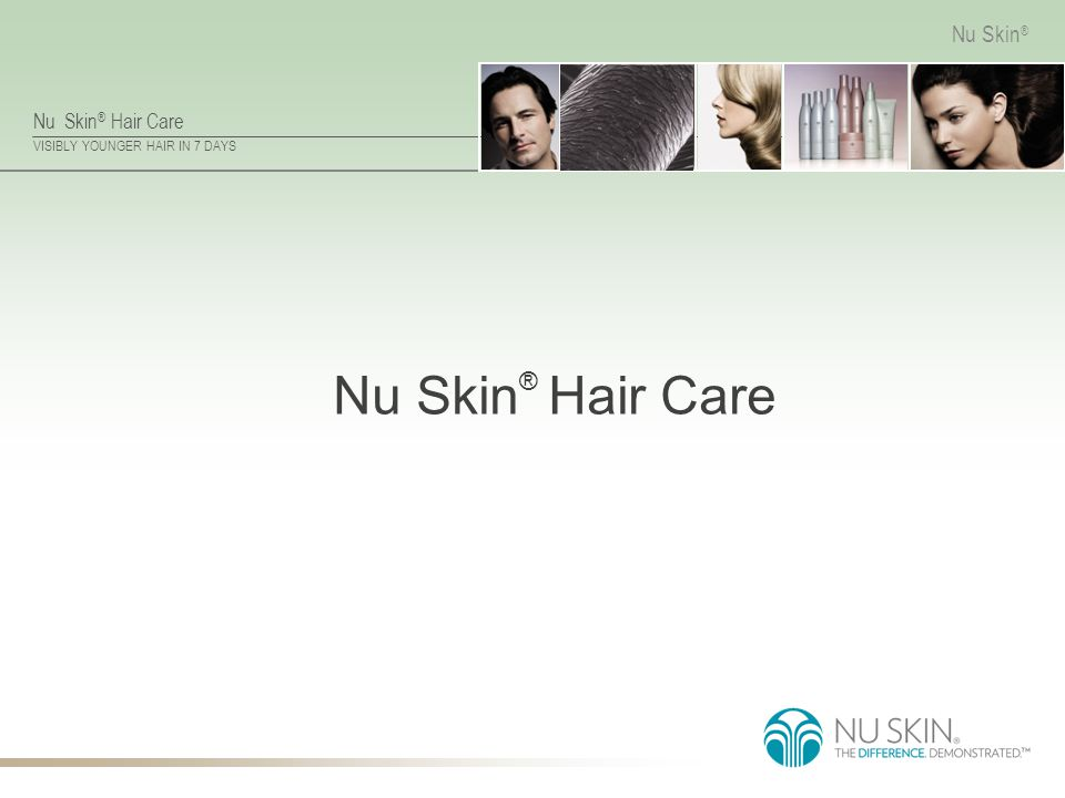 Nu Skin ® Hair Care VISIBLY YOUNGER HAIR IN 7 DAYS Nu Skin ® 7 dagers bruk av Nu Skin ® Hair Care