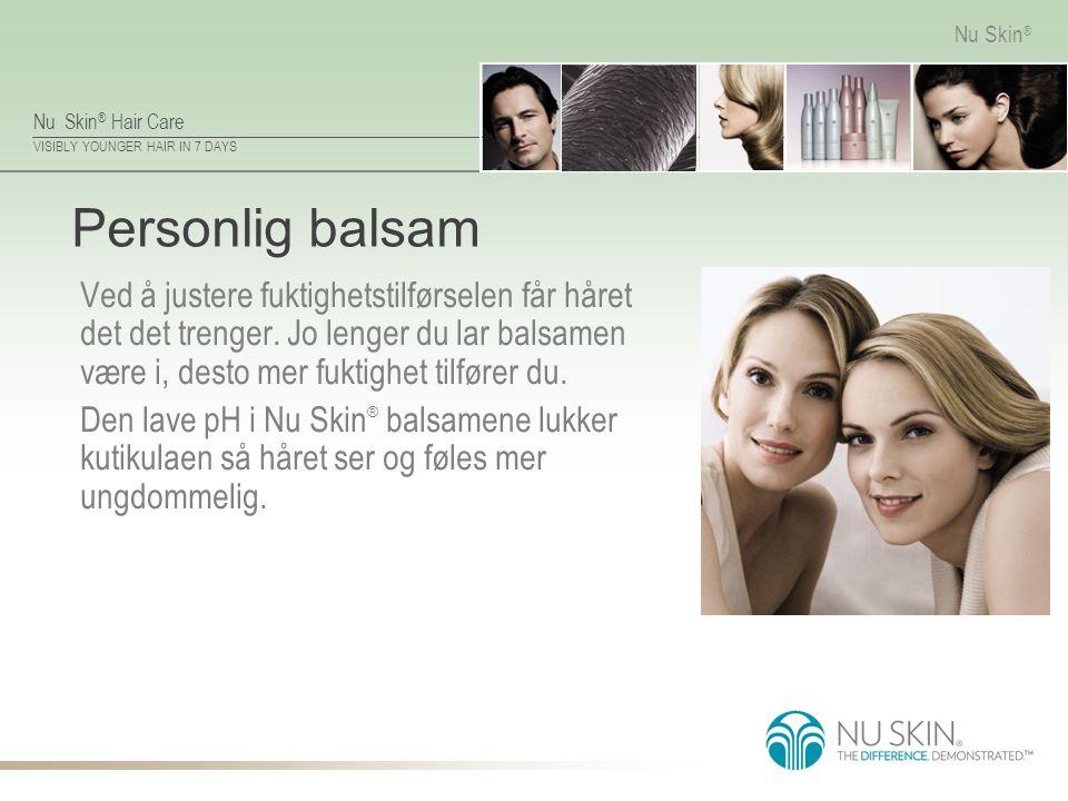 Nu Skin ® Hair Care VISIBLY YOUNGER HAIR IN 7 DAYS Nu Skin ® Personlig balsam Ved å justere fuktighetstilførselen får håret det det trenger. Jo lenger