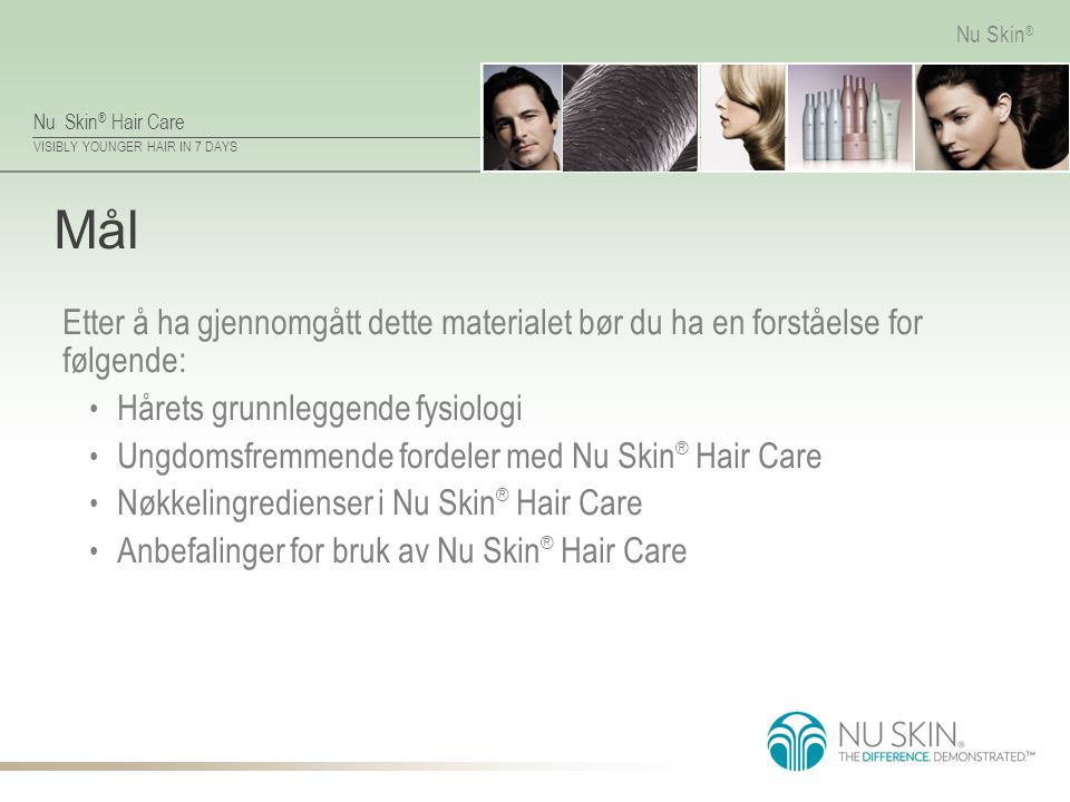Nu Skin ® Hair Care VISIBLY YOUNGER HAIR IN 7 DAYS Nu Skin ® Gjennomgang