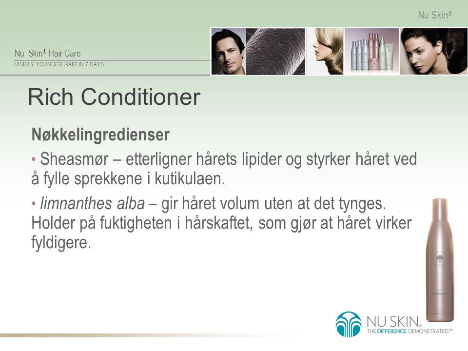 Nu Skin ® Hair Care VISIBLY YOUNGER HAIR IN 7 DAYS Nu Skin ® Rich Conditioner Nøkkelingredienser Sheasmør – etterligner hårets lipider og styrker håre