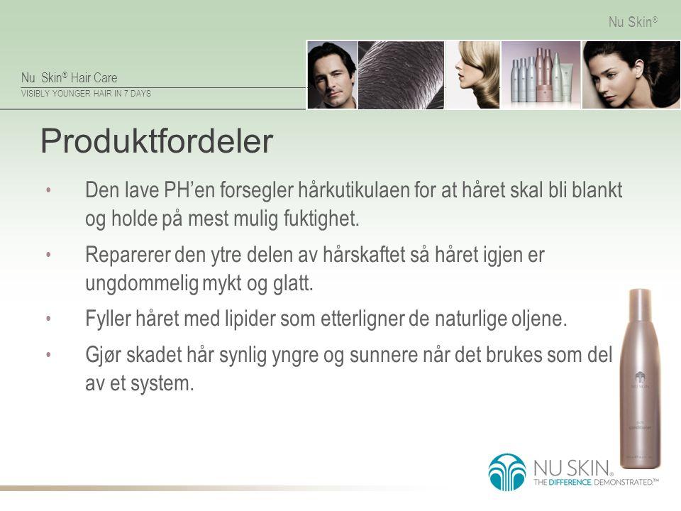 Nu Skin ® Hair Care VISIBLY YOUNGER HAIR IN 7 DAYS Nu Skin ® Produktfordeler Den lave PH'en forsegler hårkutikulaen for at håret skal bli blankt og ho