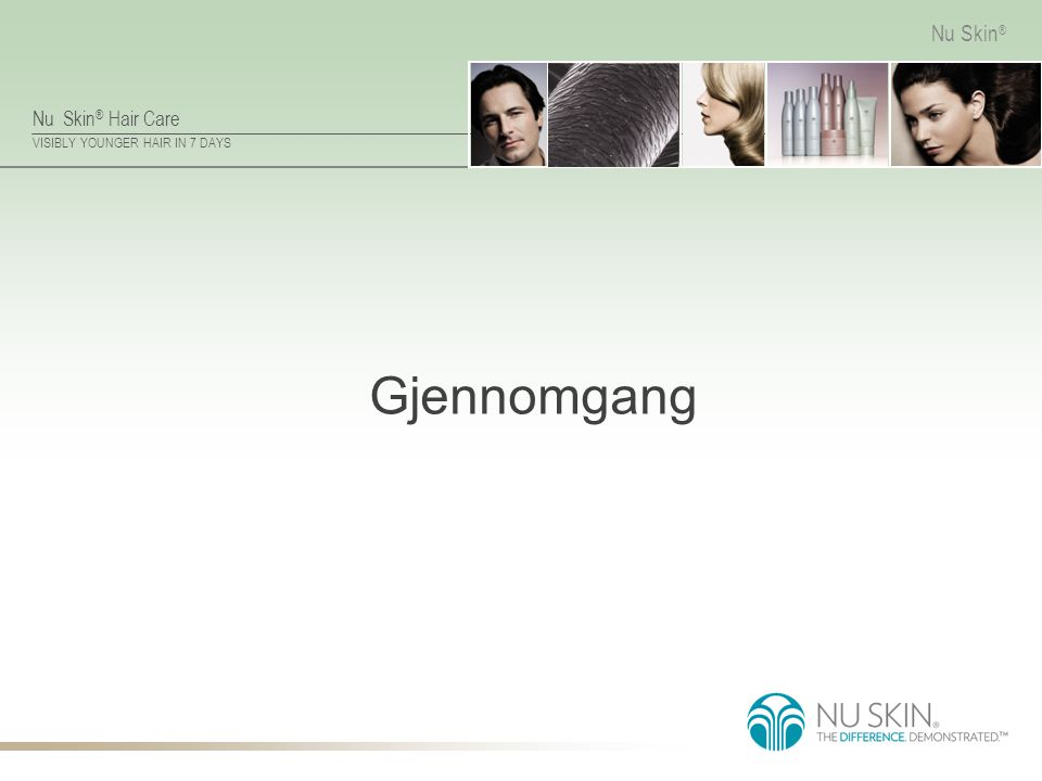 Nu Skin ® Hair Care VISIBLY YOUNGER HAIR IN 7 DAYS Nu Skin ® Gjennomgang