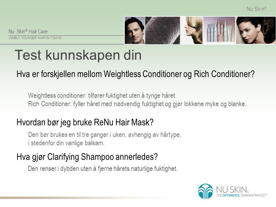 Nu Skin ® Hair Care VISIBLY YOUNGER HAIR IN 7 DAYS Nu Skin ® Test kunnskapen din Den renser i dybden uten å fjerne hårets naturlige fuktighet. Hva er