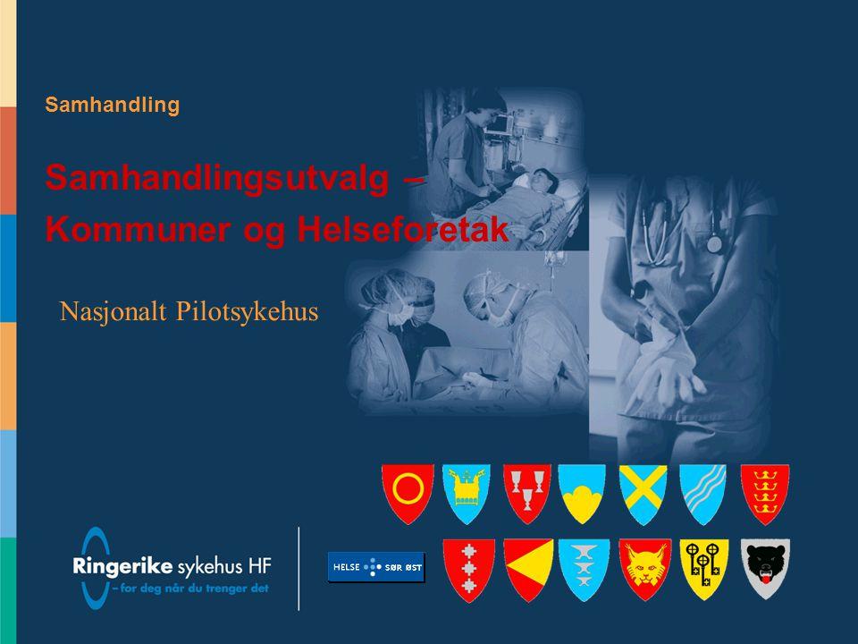 Samhandling Samhandlingsutvalg – Kommuner og Helseforetak Nasjonalt Pilotsykehus