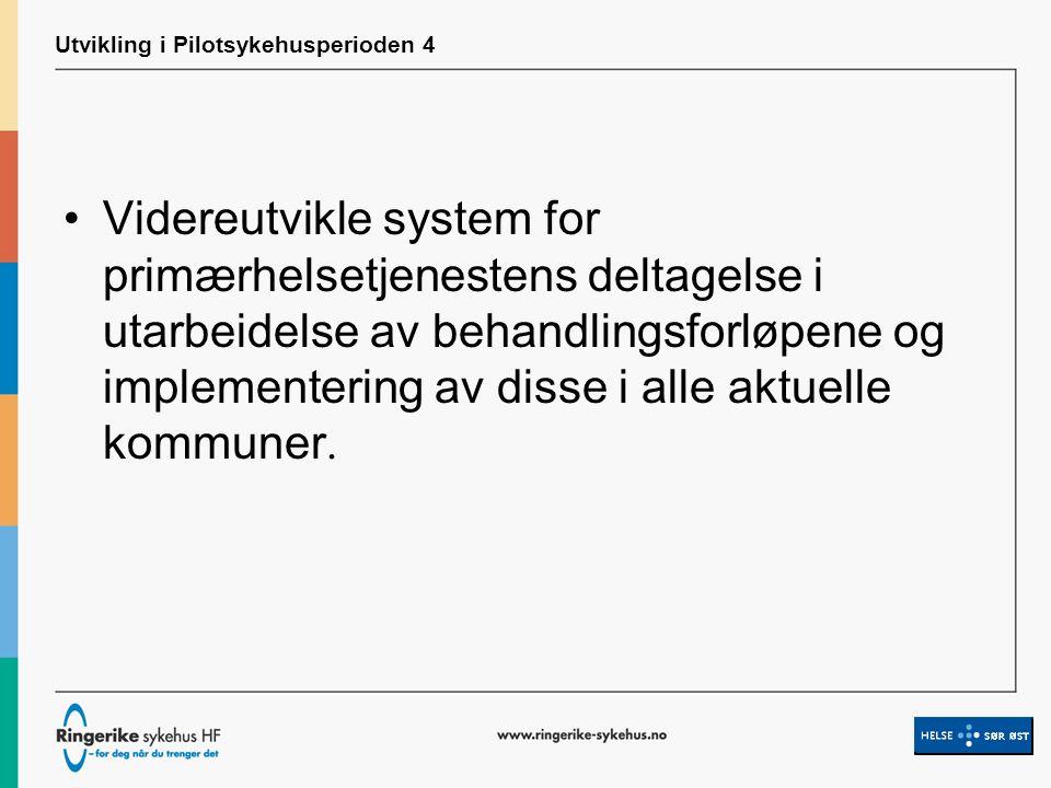 Utvikling i Pilotsykehusperioden 4 Videreutvikle system for primærhelsetjenestens deltagelse i utarbeidelse av behandlingsforløpene og implementering av disse i alle aktuelle kommuner.