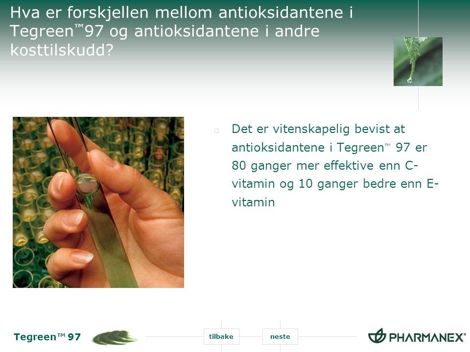 Tegreen™ 97 tilbakeneste  Det er vitenskapelig bevist at antioksidantene i Tegreen ™ 97 er 80 ganger mer effektive enn C- vitamin og 10 ganger bedre