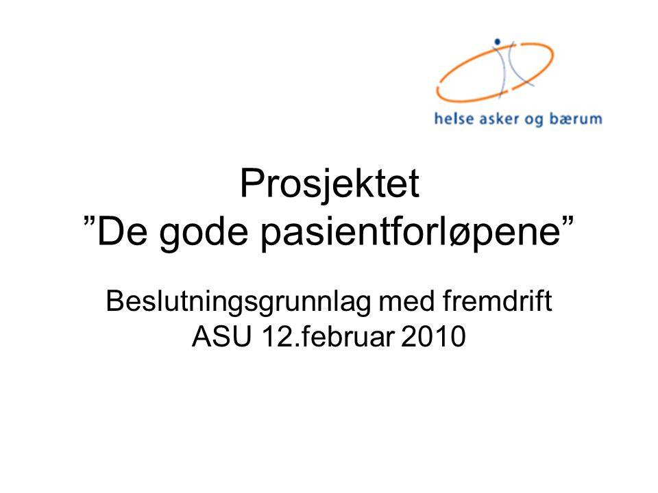 """Prosjektet """"De gode pasientforløpene"""" Beslutningsgrunnlag med fremdrift ASU 12.februar 2010"""