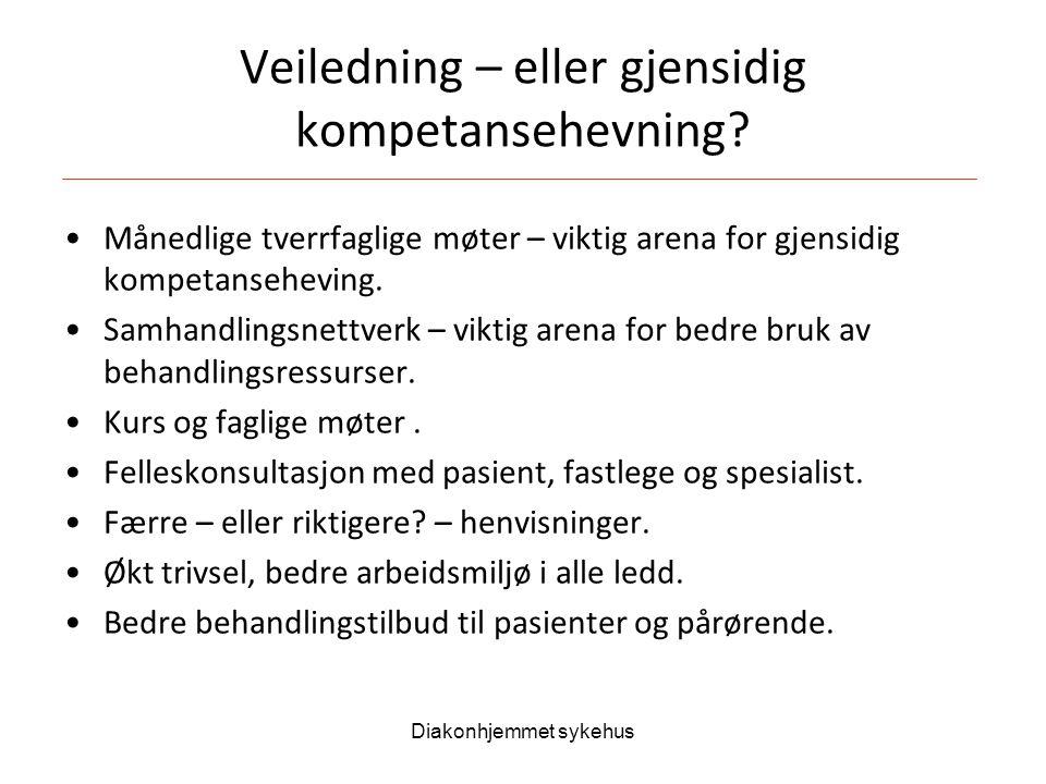Diakonhjemmet sykehus Veiledning – eller gjensidig kompetansehevning? Månedlige tverrfaglige møter – viktig arena for gjensidig kompetanseheving. Samh
