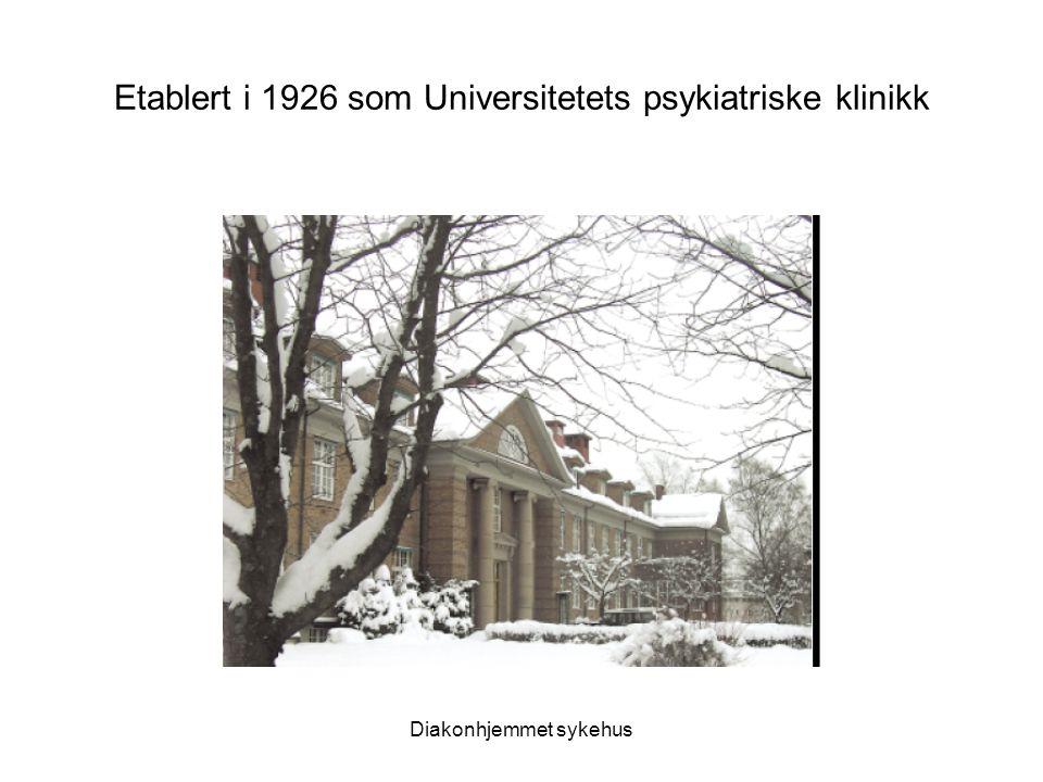 Diakonhjemmet sykehus Etablert i 1926 som Universitetets psykiatriske klinikk