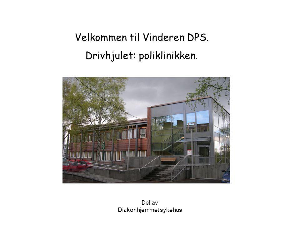 Diakonhjemmet sykehus Velkommen til Vinderen DPS. Drivhjulet: poliklinikken. Del av