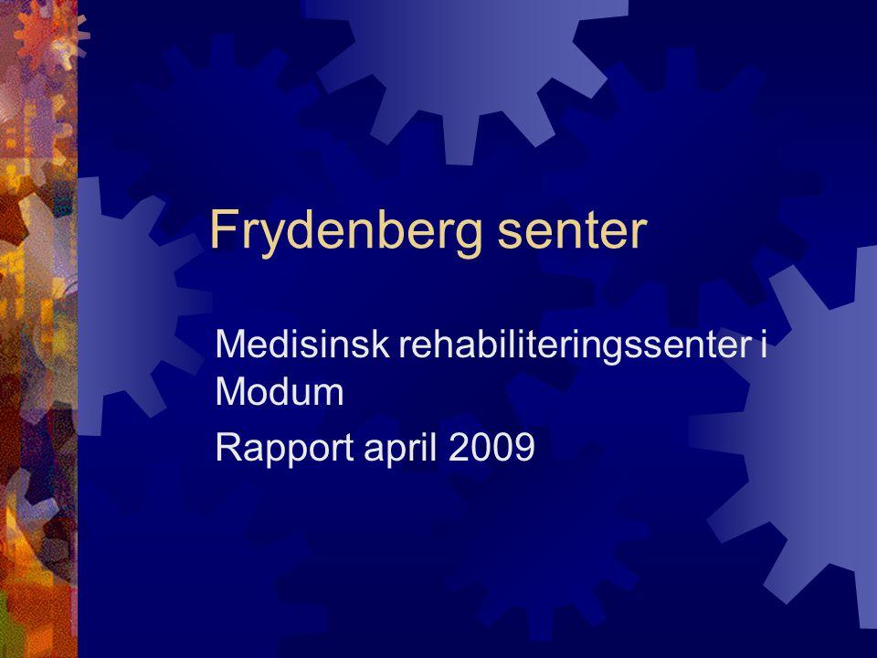 Frydenberg senter Medisinsk rehabiliteringssenter i Modum Rapport april 2009
