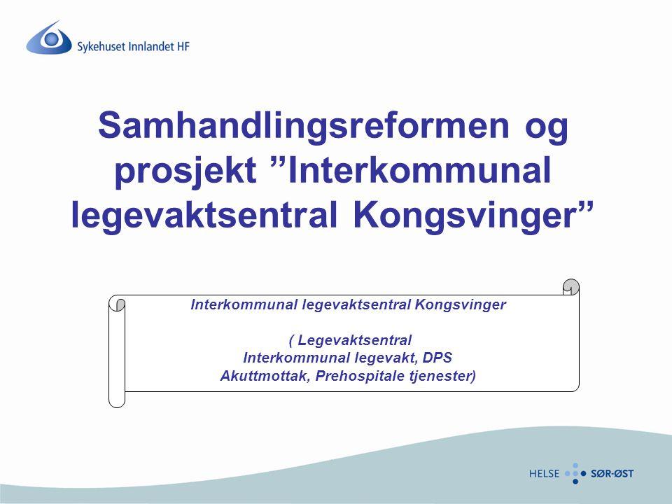 """Samhandlingsreformen og prosjekt """"Interkommunal legevaktsentral Kongsvinger"""" Interkommunal legevaktsentral Kongsvinger ( Legevaktsentral Interkommunal"""
