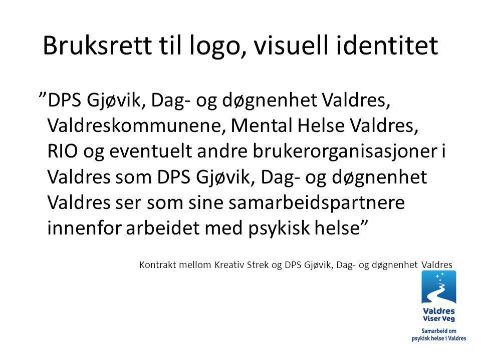 """Bruksrett til logo, visuell identitet """"DPS Gjøvik, Dag- og døgnenhet Valdres, Valdreskommunene, Mental Helse Valdres, RIO og eventuelt andre brukerorg"""
