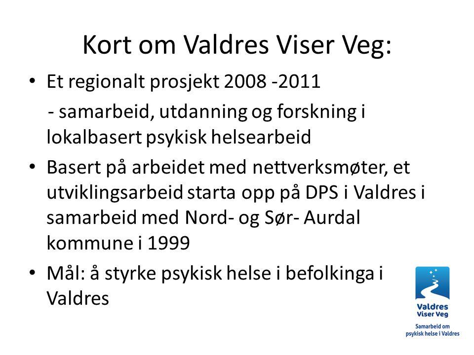 Kort om Valdres Viser Veg: Et regionalt prosjekt 2008 -2011 - samarbeid, utdanning og forskning i lokalbasert psykisk helsearbeid Basert på arbeidet m