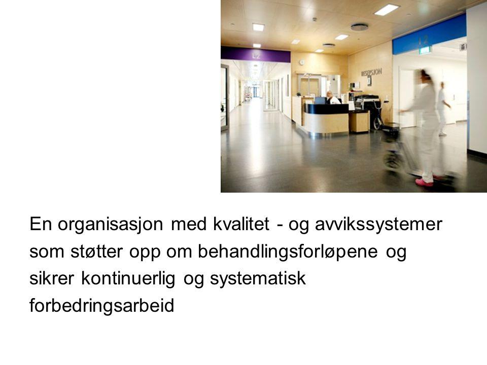 En organisasjon med kvalitet - og avvikssystemer som støtter opp om behandlingsforløpene og sikrer kontinuerlig og systematisk forbedringsarbeid