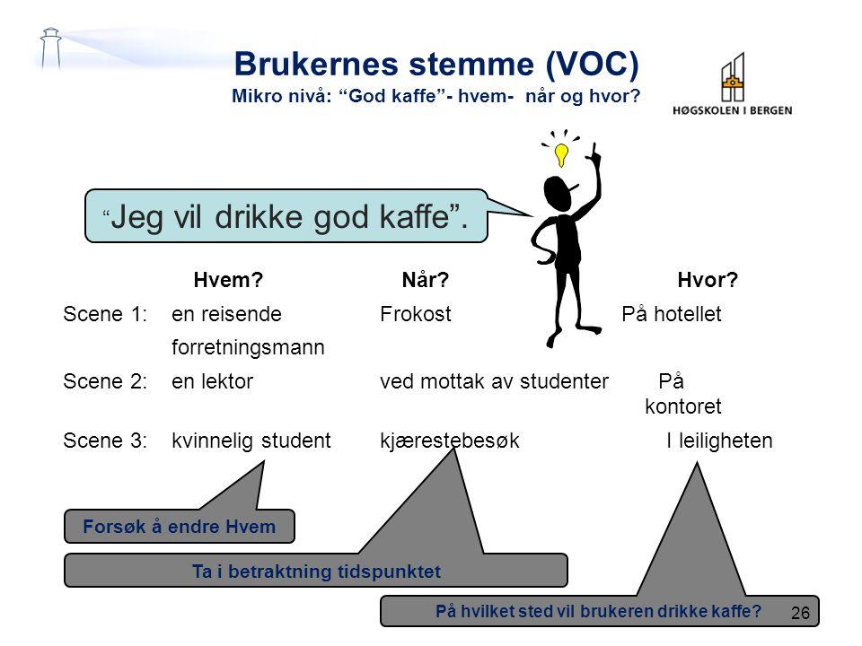 """På hvilket sted vil brukeren drikke kaffe? Ta i betraktning tidspunktet Forsøk å endre Hvem Brukernes stemme (VOC) Mikro nivå: """"God kaffe""""- hvem- når"""