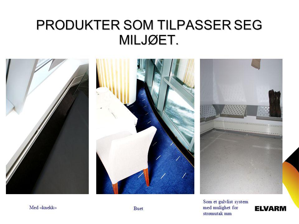 PRODUKTER SOM TILPASSER SEG MILJØET.