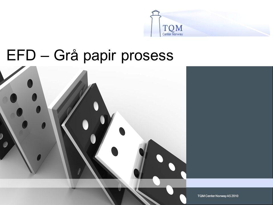 TQM Center Norway AS 2010 EFD – Grå papir prosess