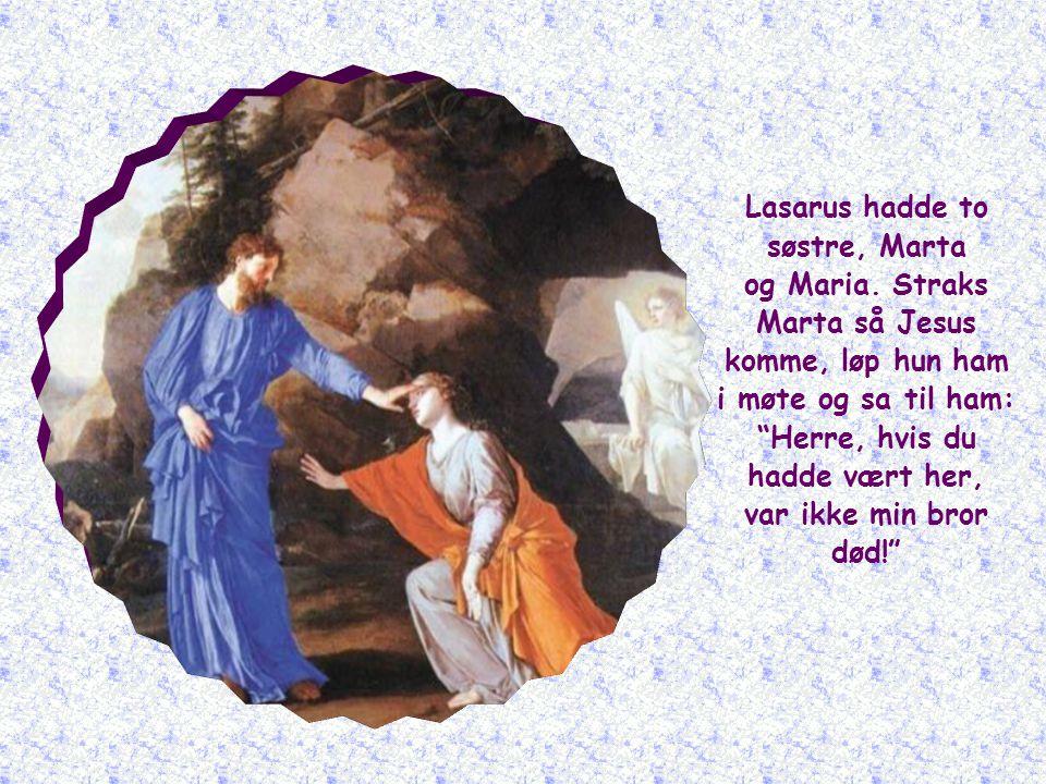 Lasarus hadde to søstre, Marta og Maria.
