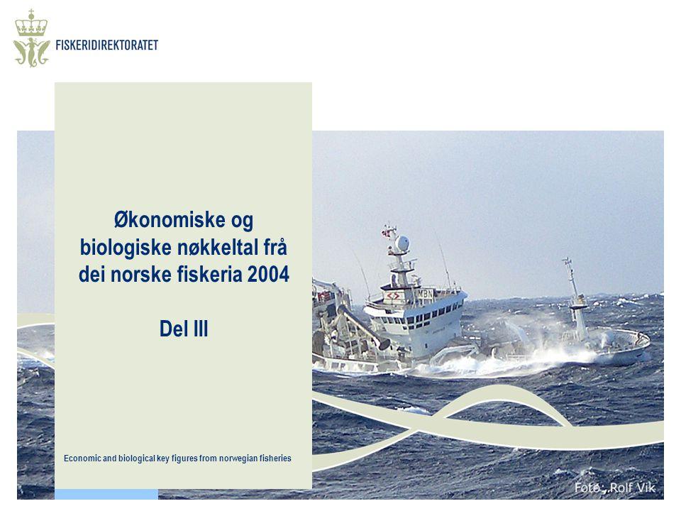 Økonomiske og biologiske nøkkeltal frå dei norske fiskeria 2004 Del III Economic and biological key figures from norwegian fisheries