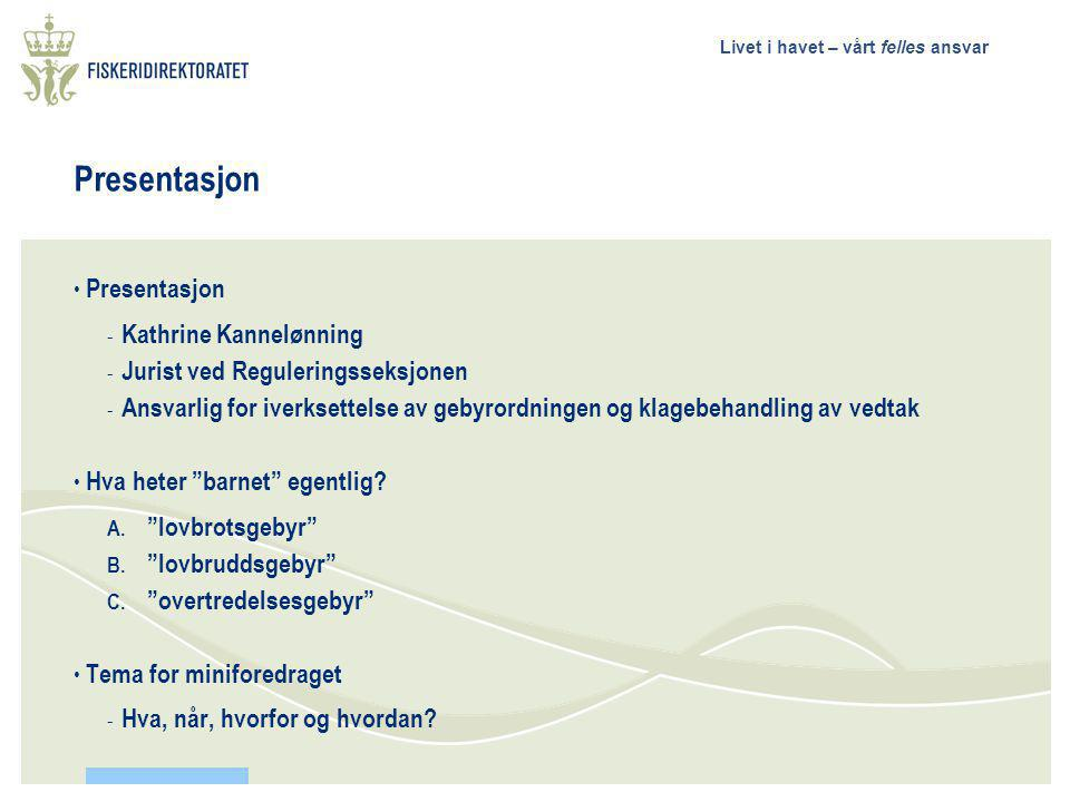 Livet i havet – vårt felles ansvar Presentasjon - Kathrine Kannelønning - Jurist ved Reguleringsseksjonen - Ansvarlig for iverksettelse av gebyrordnin