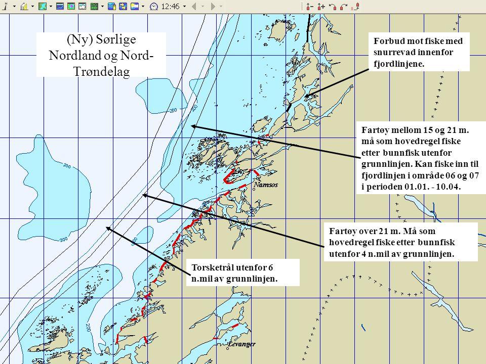 (Ny) Sørlige Nordland og Nord- Trøndelag Fartøy over 21 m. Må som hovedregel fiske etter bunnfisk utenfor 4 n.mil av grunnlinjen. Forbud mot fiske med