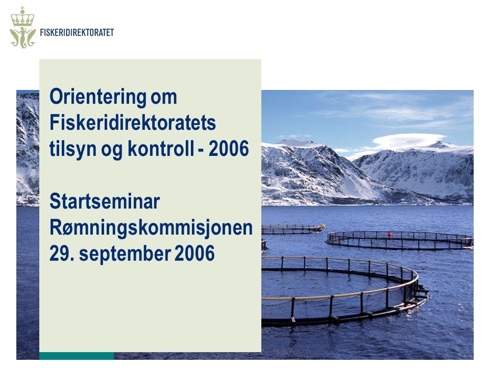 Orientering om Fiskeridirektoratets tilsyn og kontroll - 2006 Startseminar Rømningskommisjonen 29. september 2006