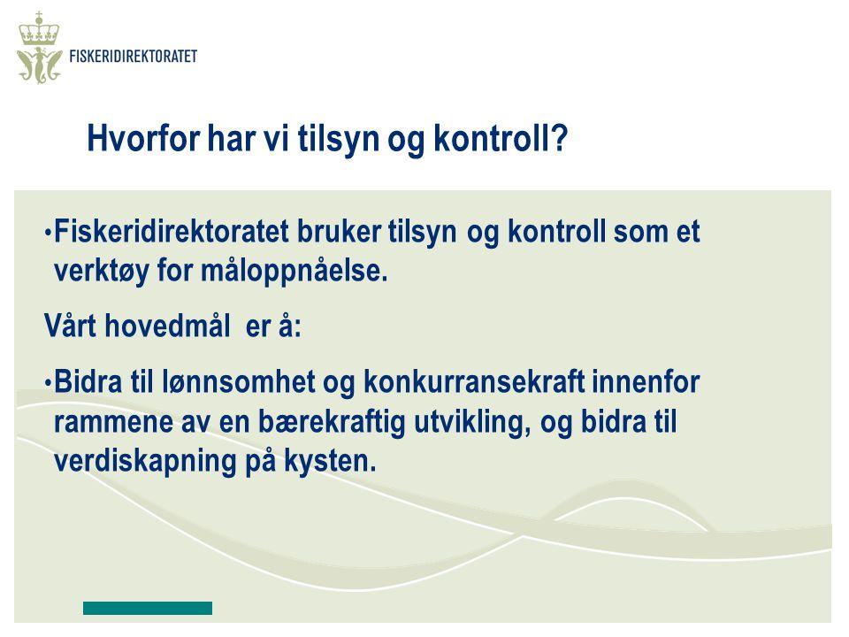 Hvorfor har vi tilsyn og kontroll? Fiskeridirektoratet bruker tilsyn og kontroll som et verktøy for måloppnåelse. Vårt hovedmål er å: Bidra til lønnso
