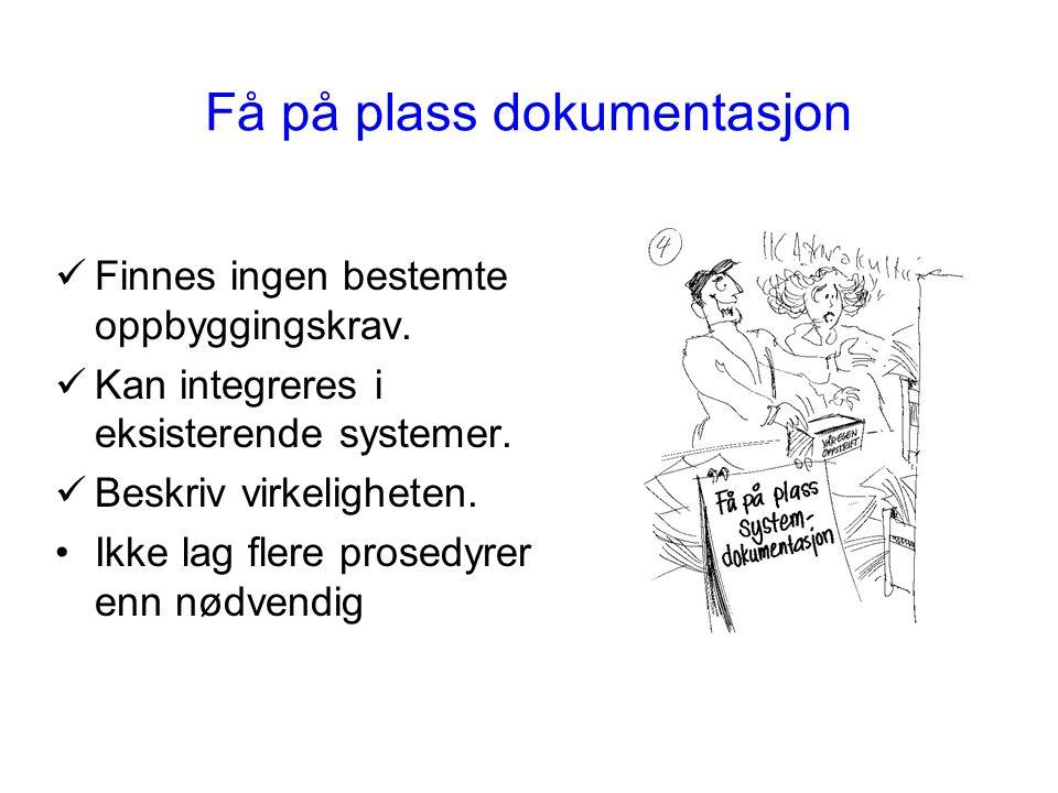 Få på plass dokumentasjon Finnes ingen bestemte oppbyggingskrav. Kan integreres i eksisterende systemer. Beskriv virkeligheten. Ikke lag flere prosedy