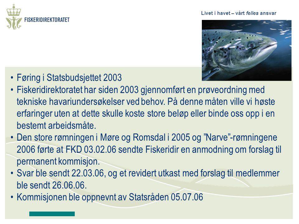 Livet i havet – vårt felles ansvar Føring i Statsbudsjettet 2003 Fiskeridirektoratet har siden 2003 gjennomført en prøveordning med tekniske havariundersøkelser ved behov.