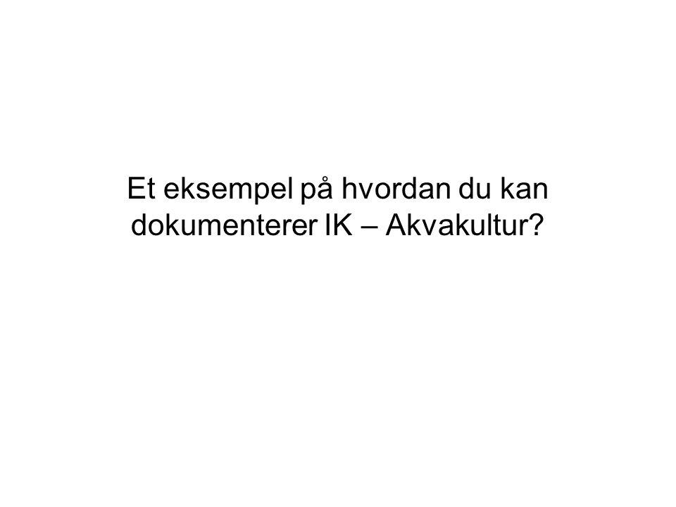 Hvordan dokumentere IK – Akvakultur.