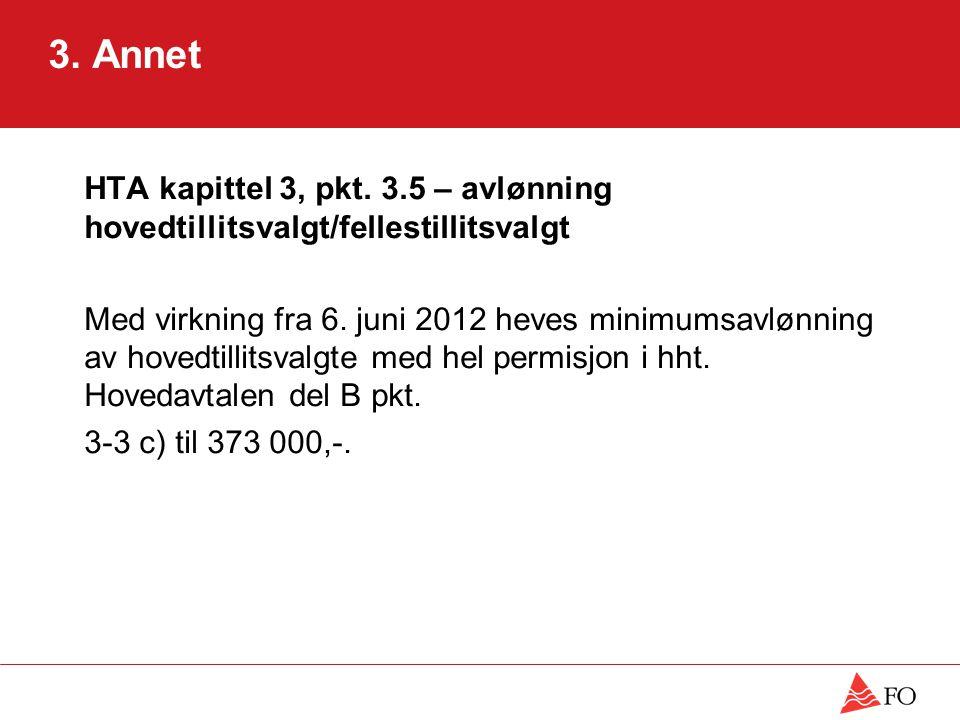3. Annet HTA kapittel 3, pkt. 3.5 – avlønning hovedtillitsvalgt/fellestillitsvalgt Med virkning fra 6. juni 2012 heves minimumsavlønning av hovedtilli
